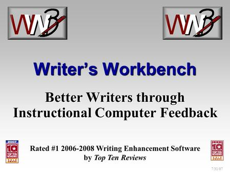 7/31/07 Writer's Workbench Better Writers through Instructional Computer Feedback Rated #1 2006-2008 Writing Enhancement Software by Top Ten Reviews.