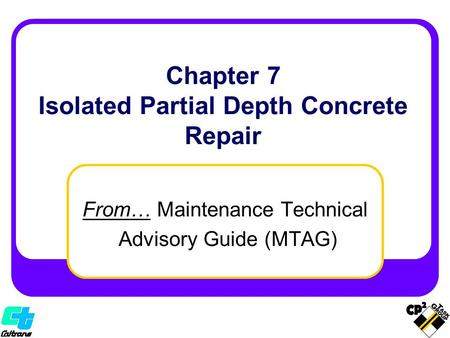 From… Maintenance Technical Advisory Guide (MTAG) Chapter 7 Isolated Partial Depth Concrete Repair.