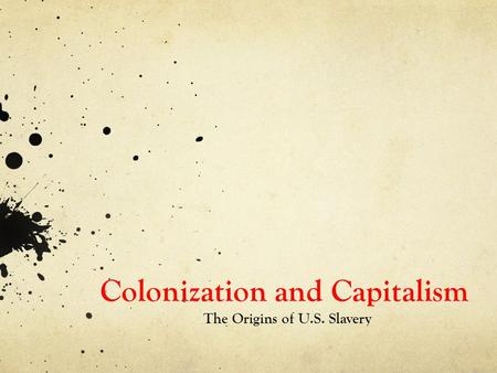 Colonization and Capitalism The Origins of U.S. Slavery.