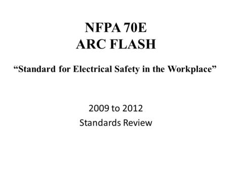 "NFPA 70E ARC FLASH 2009 to 2012 Standards Review ""Standard for Electrical Safety in the Workplace"""