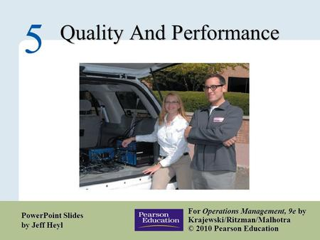 5 – 1 Copyright © 2010 Pearson Education, Inc. Publishing as Prentice Hall. Quality And Performance 5 For Operations Management, 9e by Krajewski/Ritzman/Malhotra.