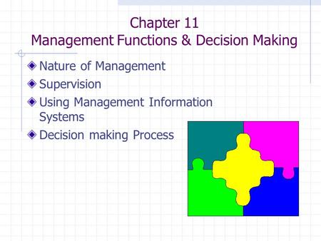Chapter 11 Management Functions & Decision Making Nature of Management Supervision Using Management Information Systems Decision making Process.