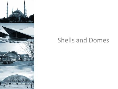 Shells and Domes.