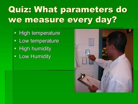 Quiz: What parameters do we measure every day?  High temperature  Low temperature  High humidity  Low Humidity.