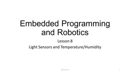 Embedded Programming and Robotics Lesson 8 Light Sensors and Temperature/Humidity Light Sensors1.