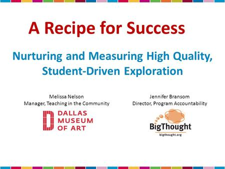 A Recipe for Success Nurturing and Measuring High Quality, Student-Driven Exploration Jennifer Bransom Director, Program Accountability Melissa Nelson.