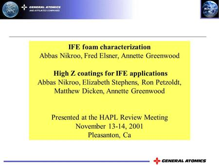 IFE foam characterization Abbas Nikroo, Fred Elsner, Annette Greenwood High Z coatings for IFE applications Abbas Nikroo, Elizabeth Stephens, Ron Petzoldt,