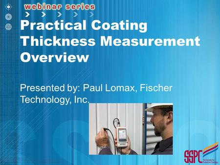 Practical Coating Thickness Measurement Overview Presented by: Paul Lomax, Fischer Technology, Inc.