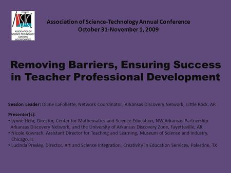 Association of Science-Technology Annual Conference October 31-November 1, 2009 Session Leader: Diane LaFollette, Network Coordinator, Arkansas Discovery.