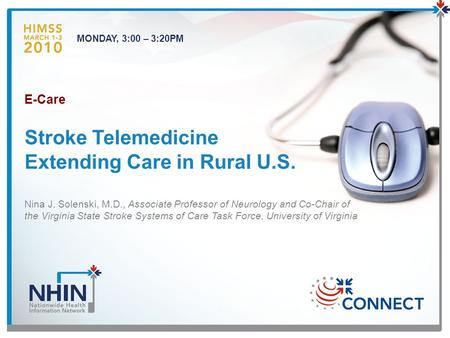 Stroke Telemedicine Extending Care in Rural U.S. MONDAY, 3:00 – 3:20PM Nina J. Solenski, M.D., Associate Professor of Neurology and Co-Chair of the Virginia.