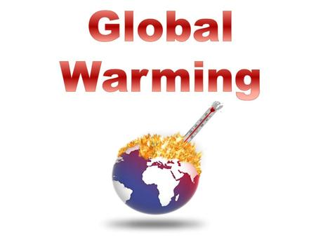 What Is Global Warming? Global warming is when the earth heats up and the temperature increases More recently, the temperatures have been rising, causing.