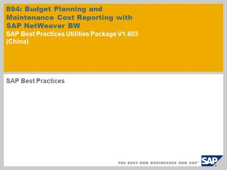 894: Budget Planning and Maintenance Cost Reporting with SAP NetWeaver BW SAP Best Practices Utilities Package V1.603 (China) SAP Best Practices.
