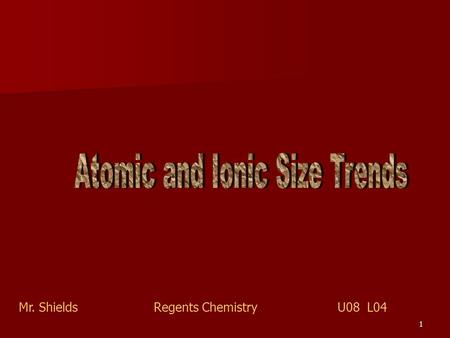 1 Mr. ShieldsRegents Chemistry U08 L04 2 Size Trends Atomic Radii follows two trends: 1) Radii increases going down a group 1) Radii decreases going.