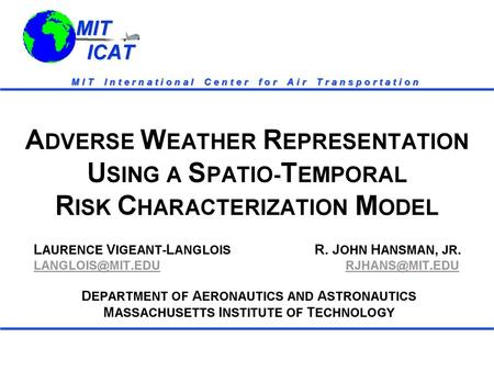 MIT ICAT MIT ICAT. MIT ICAT MIT ICAT Motivation Adverse Weather Significantly Impacts Flight Operations  Safety -- 22. 5% All US Accidents  Efficiency.