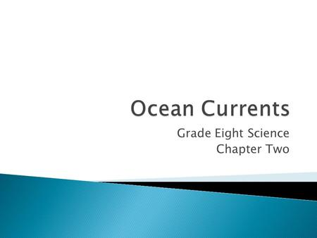 Grade Eight Science Chapter Two. An ocean current is a large mass of moving water in the ocean. A current moves in one, unchanging direction. There are.