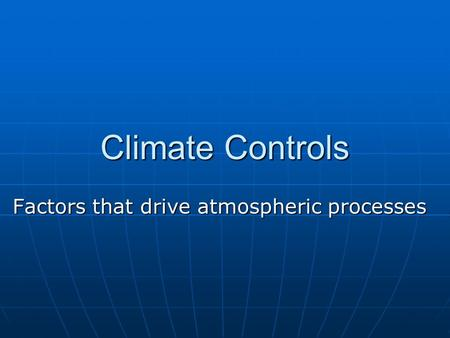 Factors that drive atmospheric processes