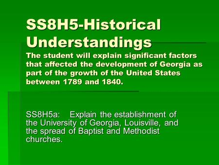 SS8H5-Historical Understandings The student will explain significant factors that affected the development of Georgia as part of the growth of the United.