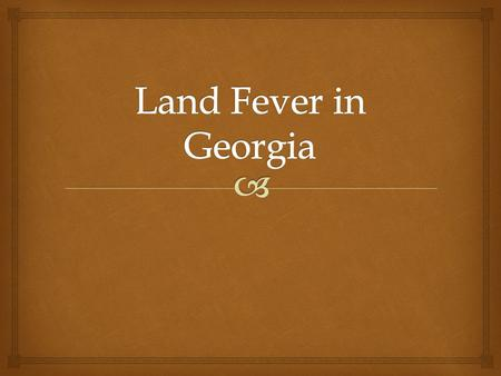  Essential Question –How did many Georgians obtain land in the twenty years following the end of the American Revolution? Land Fever in Georgia.