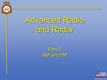 Advanced Radio and Radar Part 3 AM and FM. Introduction Transmitters come in all shapes and sizes. Man-made satellites, Your mobile phone, The car alarm.