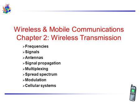 Wireless & Mobile Communications Chapter 2: Wireless <strong>Transmission</strong>