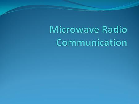 "Microwave Radio Communication Electromagnetic waves with Frequency range from approximately 300 MHz to 300 GHz. High frequency > Short wavelengths > ""Microwave"""