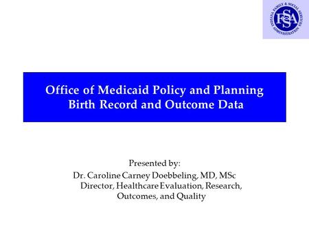 DY574_261023_br Office of Medicaid Policy and Planning Birth Record and Outcome Data Presented by: Dr. Caroline Carney Doebbeling, MD, MSc Director, Healthcare.