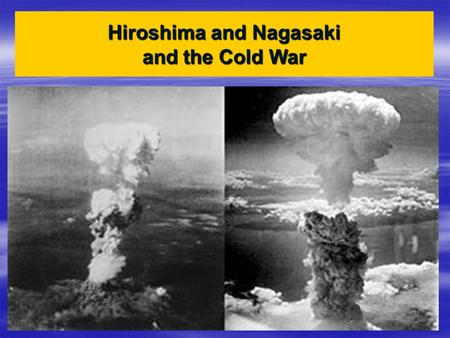 Hiroshima and Nagasaki and the Cold War. By summer 1945, the Allies had takenOKINAWA, last island last island Before main Japanese Japanese Home island.