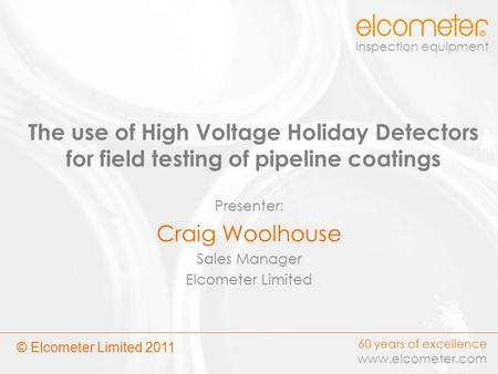 Presenter: Craig Woolhouse Sales Manager Elcometer Limited