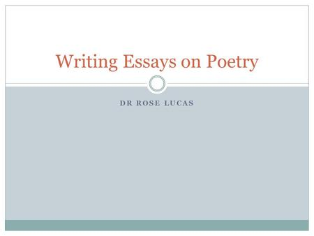 DR ROSE LUCAS Writing Essays on Poetry. A Vocabulary for Poetry Repetition: Of words, images, ideas Alliteration: a repeated sound at the beginning of.