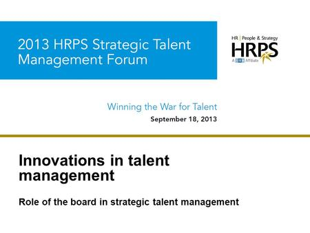 Strategic Talent Management Forum Innovations in talent management Role of the board in strategic talent management.