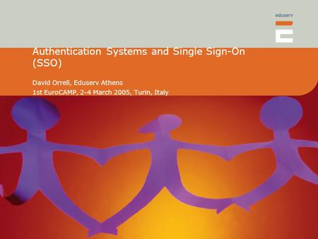Authentication Systems and Single Sign-On (SSO) David Orrell, Eduserv Athens 1st EuroCAMP, 2-4 March 2005, Turin, Italy.
