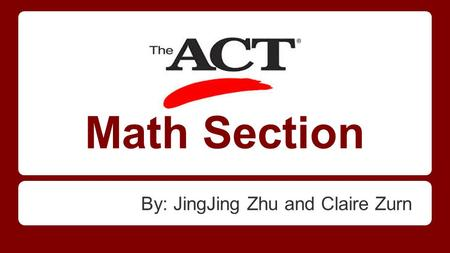 Math Section By: JingJing Zhu and Claire Zurn. Math Section By: JingJing Zhu and Claire Zurn.