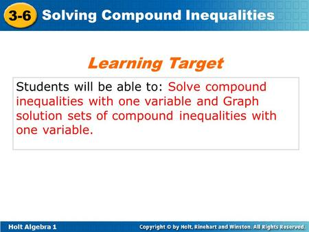Learning Target Students will be able to: Solve compound inequalities with one variable and Graph solution sets of compound inequalities with one variable.