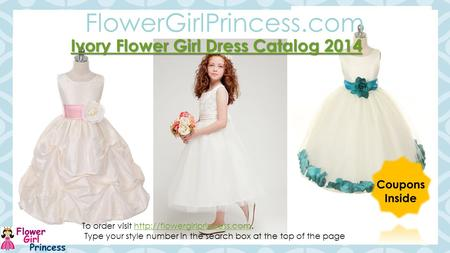 C 1 Ivory Flower Girl Dress Catalog 2014 Ivory Flower Girl Dress Catalog 2014 FlowerGirlPrincess.com Coupons Inside To order visit