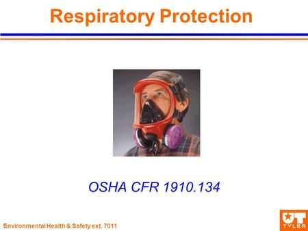Environmental Health & Safety ext. 7011 Respiratory Protection OSHA CFR 1910.134.
