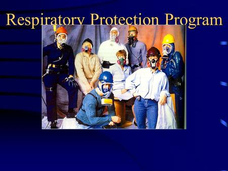 "Respiratory Protection Program. Safety through teamwork ""Nothing is so important that it can not be done safely."""