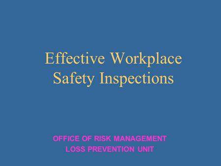 Effective Workplace Safety Inspections OFFICE OF RISK MANAGEMENT LOSS PREVENTION UNIT.