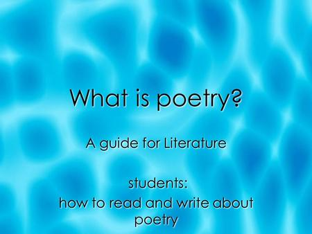 What is poetry? A guide for Literature students: how to read and write about poetry A guide for Literature students: how to read and write about poetry.