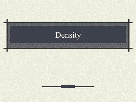 "Density. What is It? Derived unit which shows the mass per unit of volume More dense materials are ""heavier"" than less dense materials Density compares."