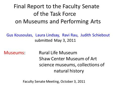 Final Report to the Faculty Senate of the Task Force on Museums and Performing Arts Gus Kousoulas, Laura Lindsay, Ravi Rau, Judith Schiebout submitted.