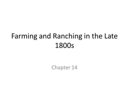 Farming and Ranching in the Late 1800s Chapter 14.