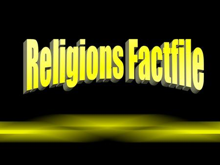 Saturday, 01 August 2015 Religions Factfile By the end of this lesson I will: Know the key features of the six major World Religions. Be able to identify.