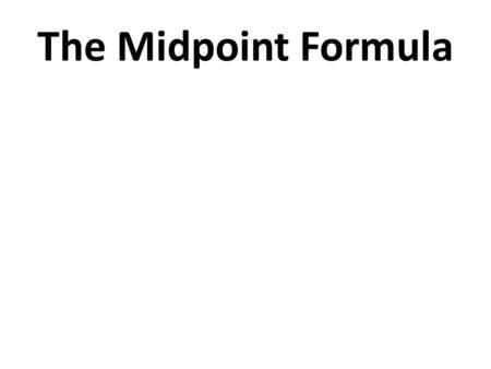The Midpoint Formula. The purpose of the midpoint formula The midpoint formula is used to find the midpoint or the halfway point of a line segment or.