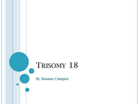 T RISOMY 18 By Susana Campos. W HO IS MOST LIKELY TO GET DISORDER It is equally distributed throughout all people Babies are usually the ones diagnosed.