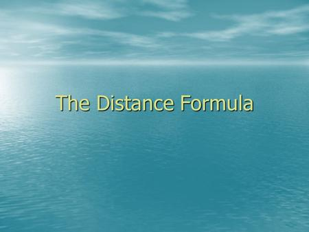The Distance Formula The distance formula is used to find the Length of the segment.