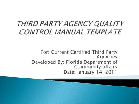 For: Current Certified Third Party Agencies Developed By: Florida Department of Community affairs Date: January 14, 2011 1.