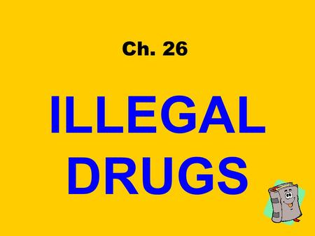 Ch. 26 ILLEGAL DRUGS. Drug Use A High Risk Behavior!