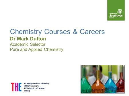 Chemistry Courses & Careers Dr Mark Dufton Academic Selector Pure and Applied Chemistry.