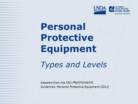 Personal Protective Equipment Types and Levels Adapted from the FAD PReP/NAHEMS Guidelines: Personal Protective Equipment (2011)