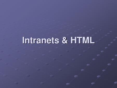 Intranets & HTML.